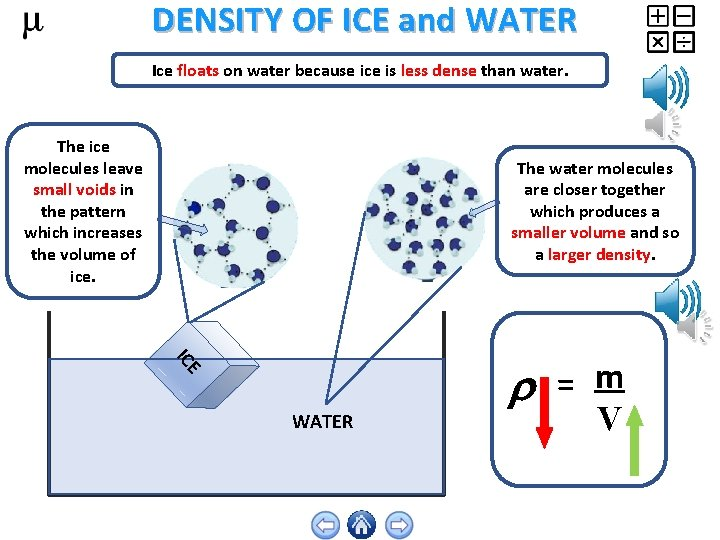 DENSITY OF ICE and WATER Ice floats on water because ice is less dense