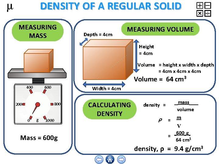 DENSITY OF A REGULAR SOLID MEASURING MASS Depth = 4 cm MEASURING VOLUME Height