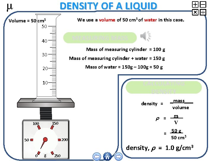 DENSITY OF A LIQUID We use a volume of 50 cm 3 of water