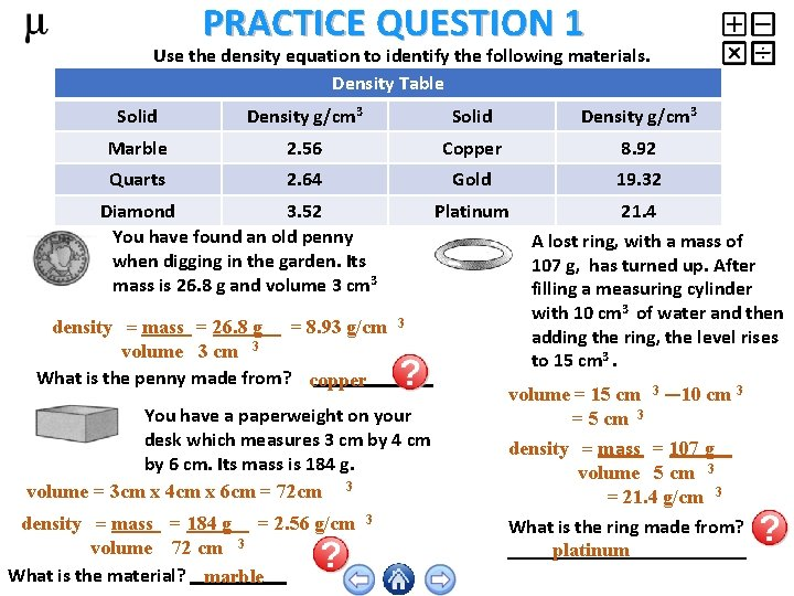 PRACTICE QUESTION 1 Use the density equation to identify the following materials. Density Table