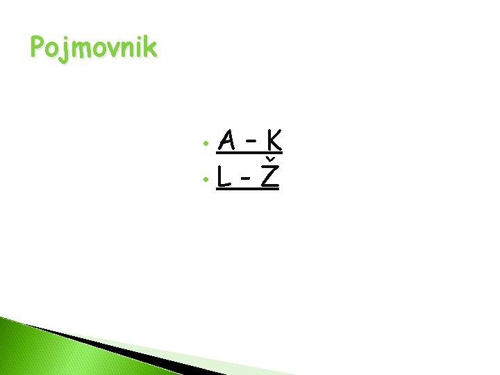 Pojmovnik A–K • L - Ž •