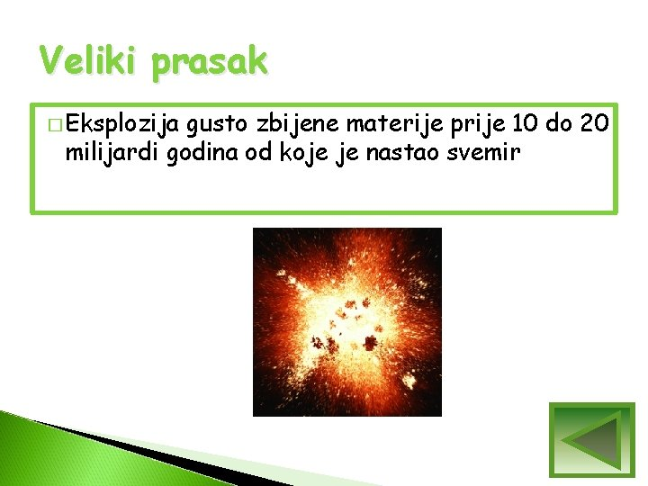 Veliki prasak � Eksplozija gusto zbijene materije prije 10 do 20 milijardi godina od