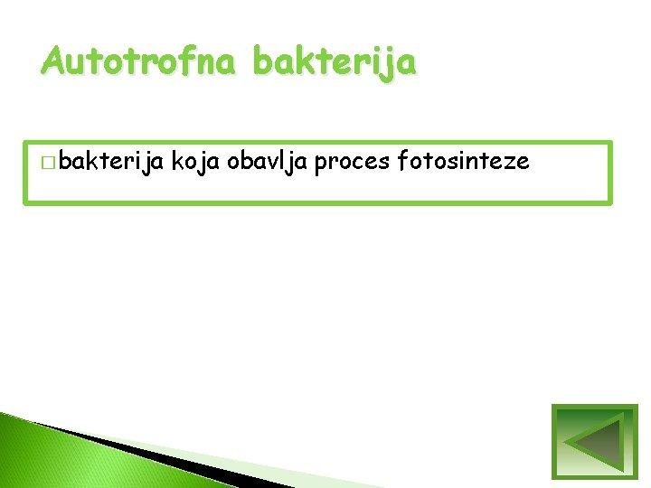 Autotrofna bakterija � bakterija koja obavlja proces fotosinteze