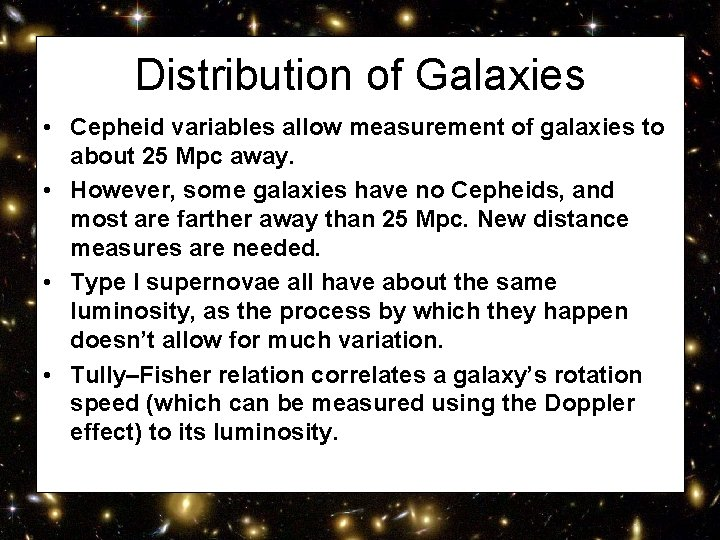 Distribution of Galaxies • Cepheid variables allow measurement of galaxies to about 25 Mpc