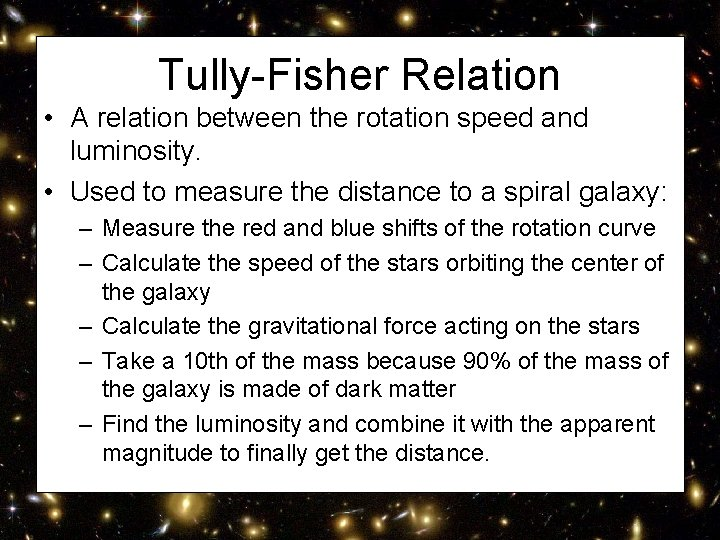 Tully-Fisher Relation • A relation between the rotation speed and luminosity. • Used to