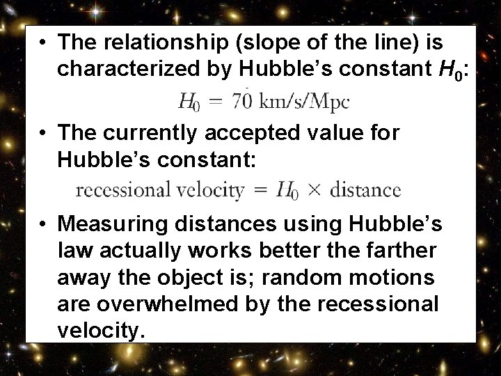 • The relationship (slope of the line) is characterized by Hubble's constant H