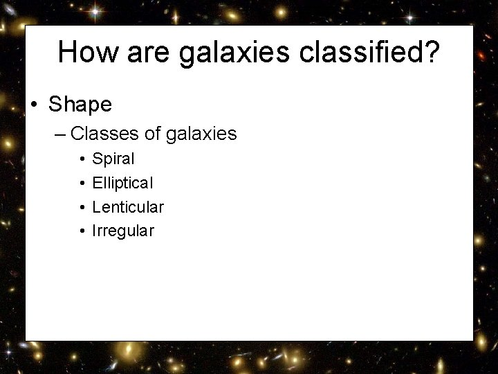 How are galaxies classified? • Shape – Classes of galaxies • • Spiral Elliptical