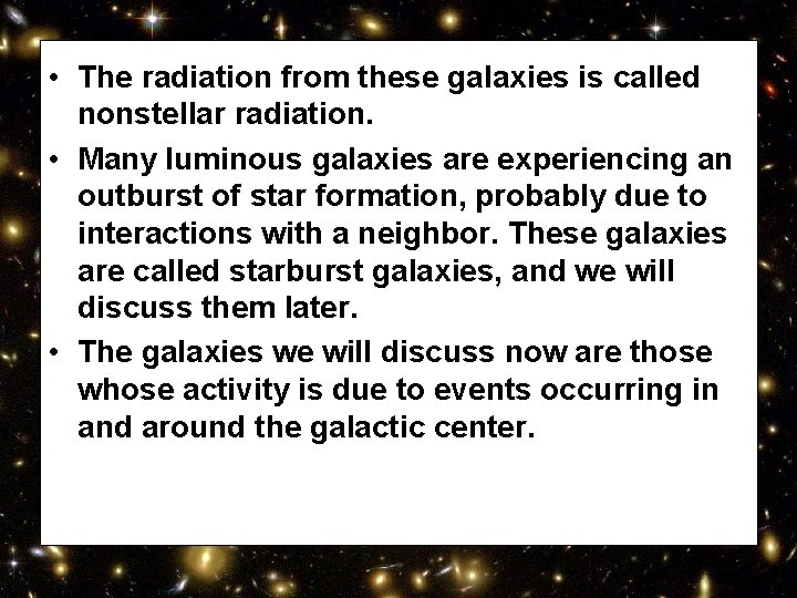 • The radiation from these galaxies is called nonstellar radiation. • Many luminous