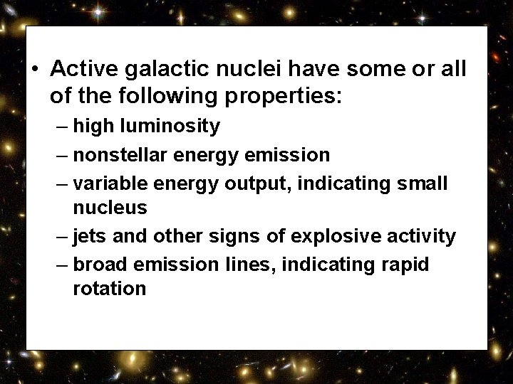 • Active galactic nuclei have some or all of the following properties: –