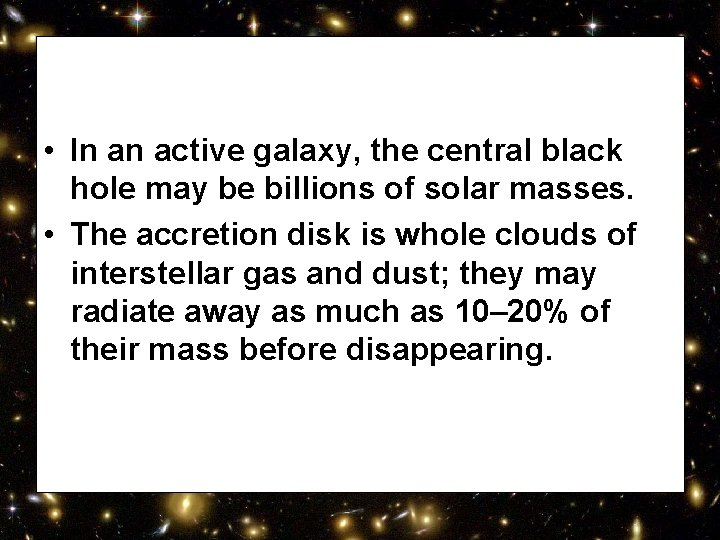 • In an active galaxy, the central black hole may be billions of