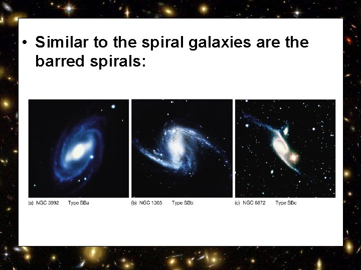 • Similar to the spiral galaxies are the barred spirals: