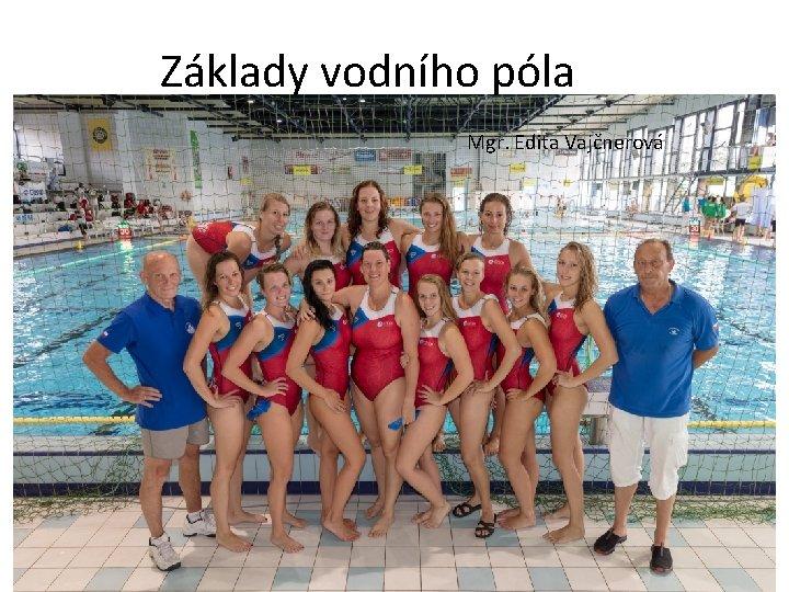 Základy vodního póla Mgr. Edita Vajčnerová
