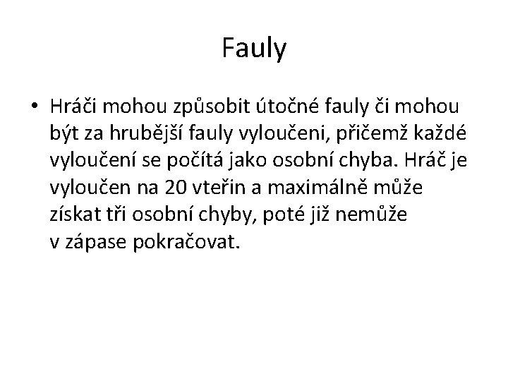 Fauly • Hráči mohou způsobit útočné fauly či mohou být za hrubější fauly vyloučeni,
