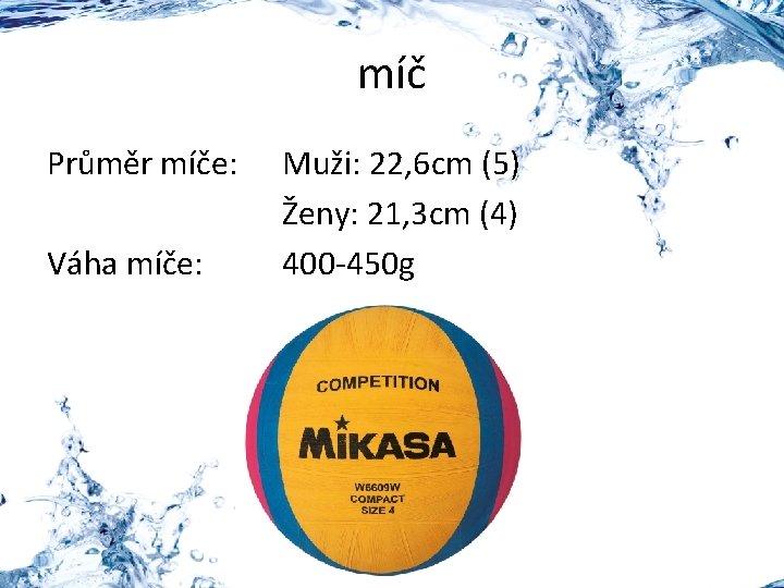 míč Průměr míče: Váha míče: Muži: 22, 6 cm (5) Ženy: 21, 3 cm