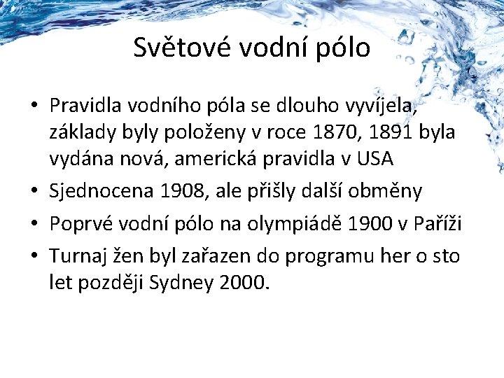 Světové vodní pólo • Pravidla vodního póla se dlouho vyvíjela, základy byly položeny v