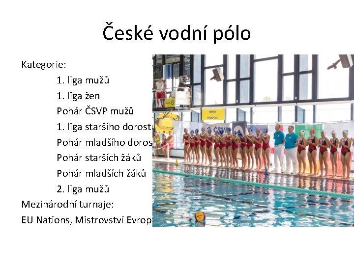 České vodní pólo Kategorie: 1. liga mužů 1. liga žen Pohár ČSVP mužů 1.