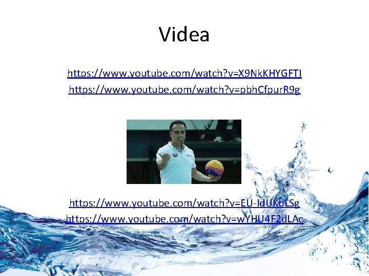 Videa https: //www. youtube. com/watch? v=X 9 Nk. KHYGFTI https: //www. youtube. com/watch? v=pbh.