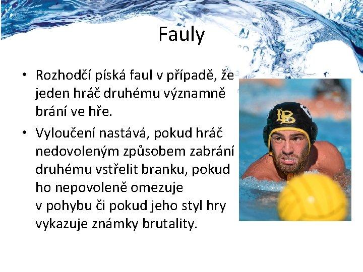 Fauly • Rozhodčí píská faul v případě, že jeden hráč druhému významně brání ve