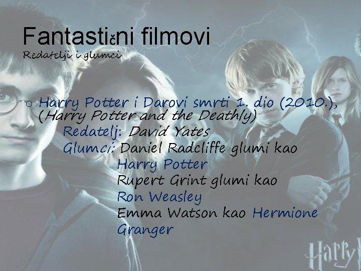 Fantastični filmovi Redatelji i glumci o Harry Potter i Darovi smrti 1. dio (2010.
