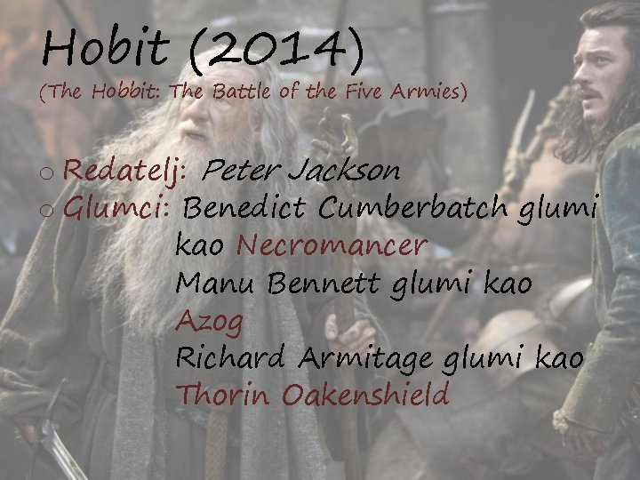 Hobit (2014) (The Hobbit: The Battle of the Five Armies) o Redatelj: Peter Jackson