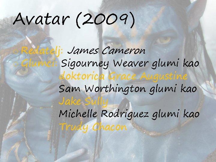 Avatar (2009) o Redatelj: James Cameron o Glumci: Sigourney Weaver glumi kao doktorica Grace