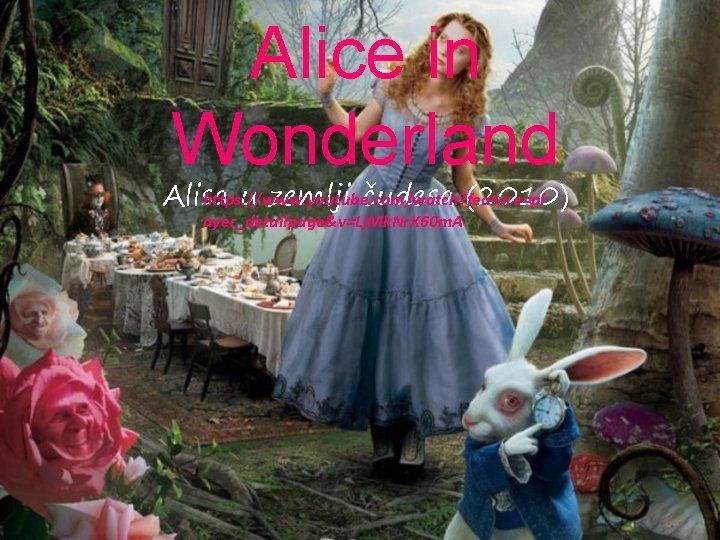 Alice in Wonderland Alisa u zemlji čudesa (2010) https: //www. youtube. com/watch? feature=pl ayer_detailpage&v=Lj.