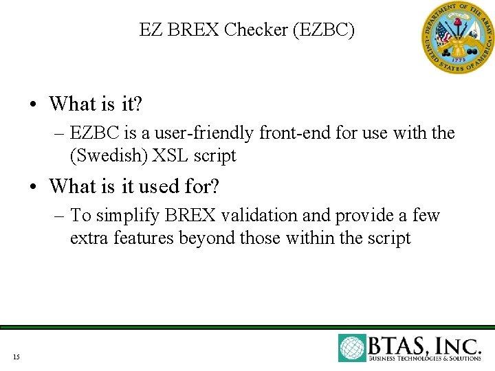 EZ BREX Checker (EZBC) • What is it? – EZBC is a user-friendly front-end