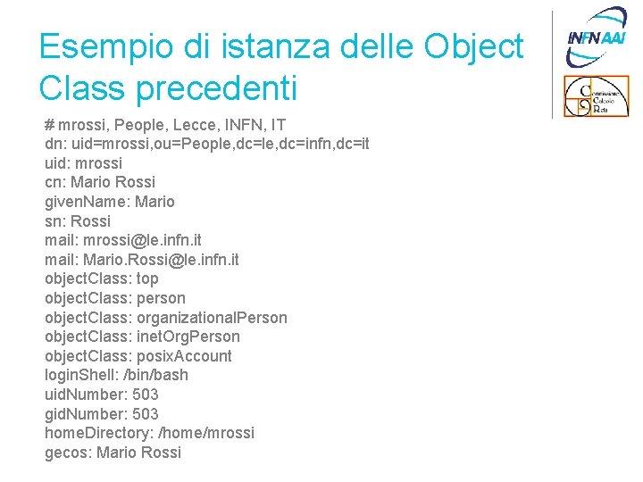Esempio di istanza delle Object Class precedenti # mrossi, People, Lecce, INFN, IT dn: