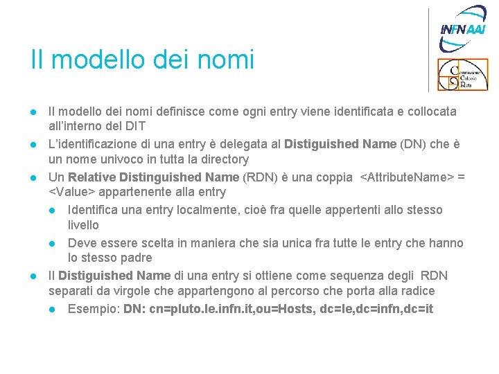 Il modello dei nomi l l Il modello dei nomi definisce come ogni entry