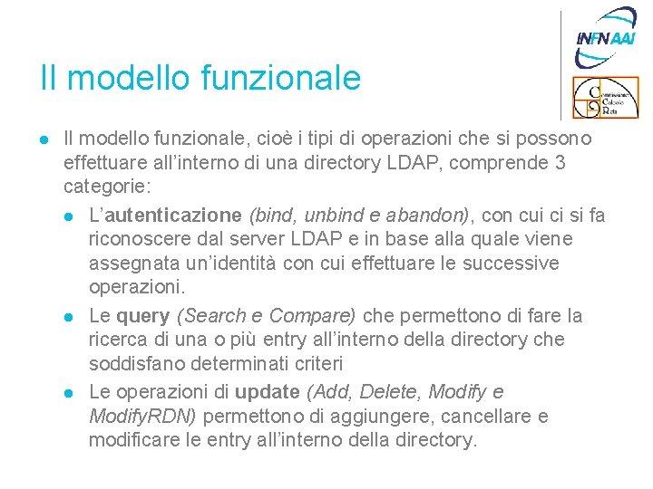 Il modello funzionale l Il modello funzionale, cioè i tipi di operazioni che si