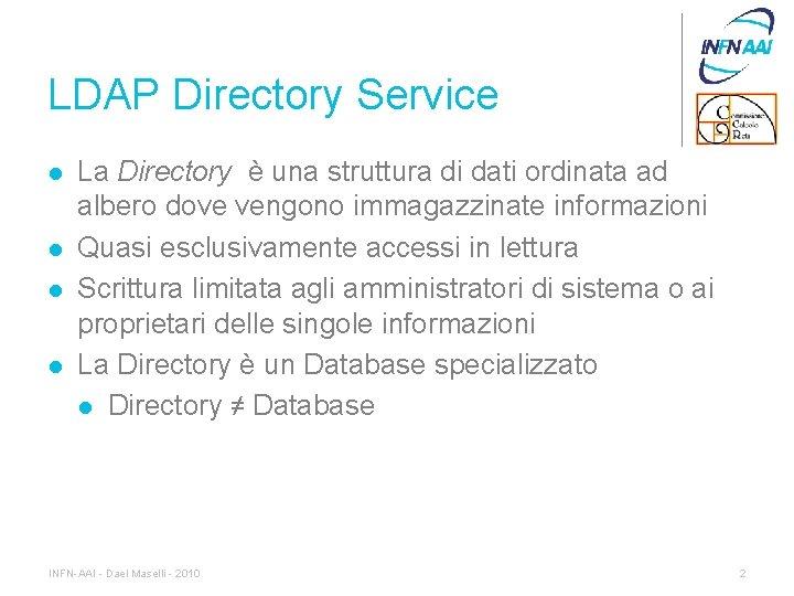 LDAP Directory Service l l La Directory è una struttura di dati ordinata ad