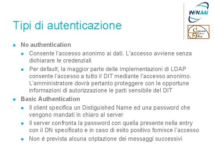 Tipi di autenticazione l l No authentication l Consente l'accesso anonimo ai dati. L'accesso