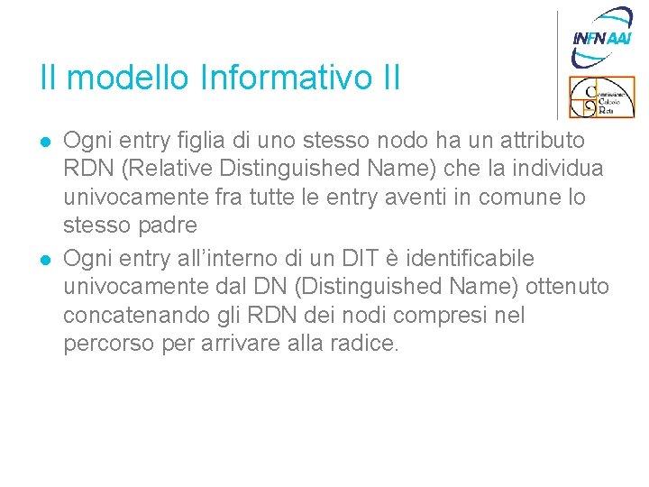 Il modello Informativo II l l Ogni entry figlia di uno stesso nodo ha