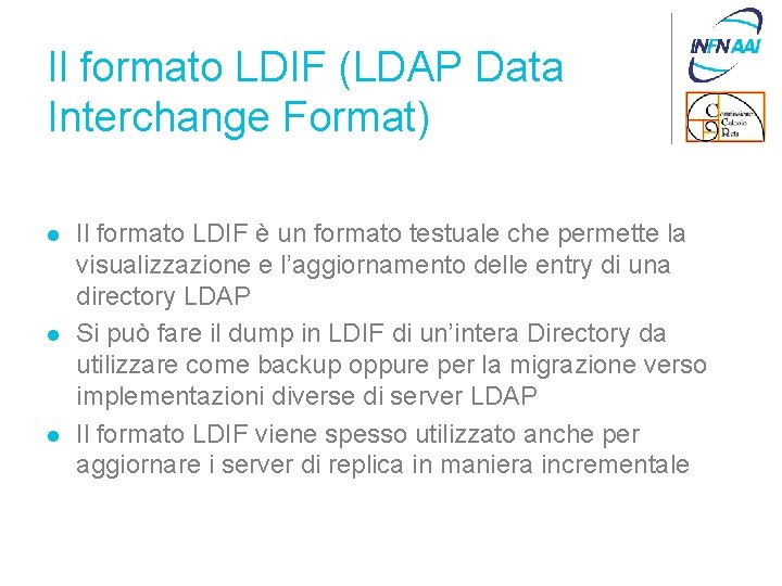 Il formato LDIF (LDAP Data Interchange Format) l l l Il formato LDIF è