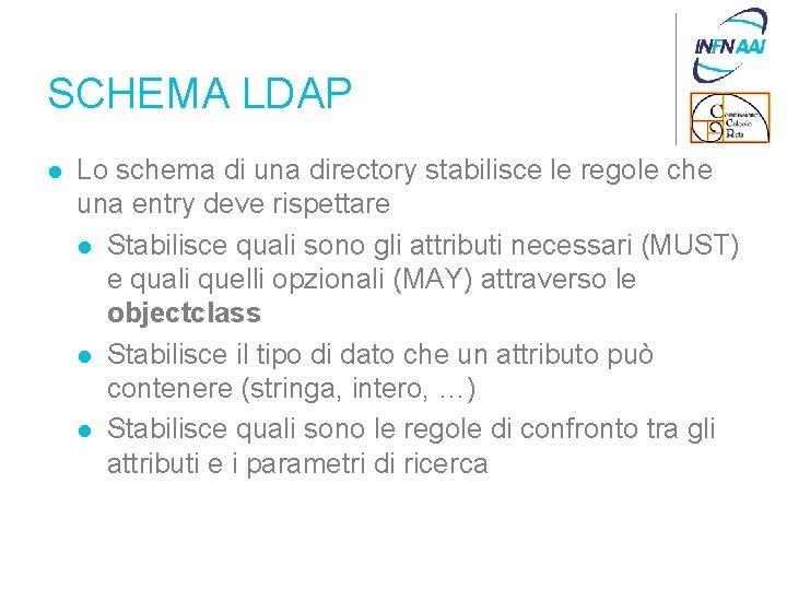 SCHEMA LDAP l Lo schema di una directory stabilisce le regole che una entry