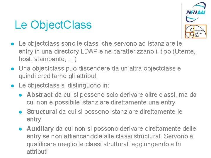 Le Object. Class l l l Le objectclass sono le classi che servono ad