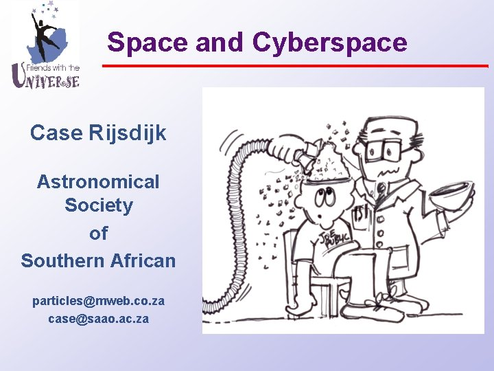 Space and Cyberspace Case Rijsdijk Astronomical Society of Southern African particles@mweb. co. za case@saao.