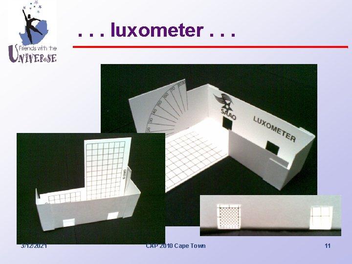. . . luxometer. . . 3/12/2021 CAP 2010 Cape Town 11