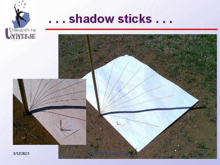 . . . shadow sticks. . . 3/12/2021 CAP 2010 Cape Town 17