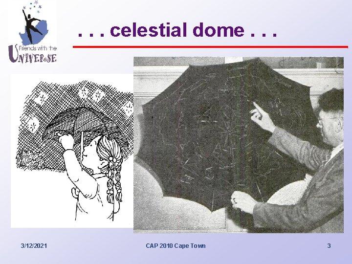 . . . celestial dome. . . 3/12/2021 CAP 2010 Cape Town 3