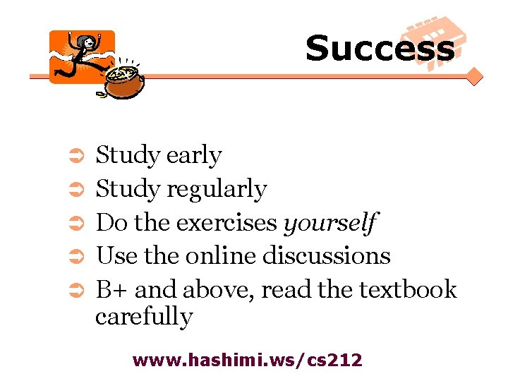 Success Ü Ü Ü Study early Study regularly Do the exercises yourself Use the
