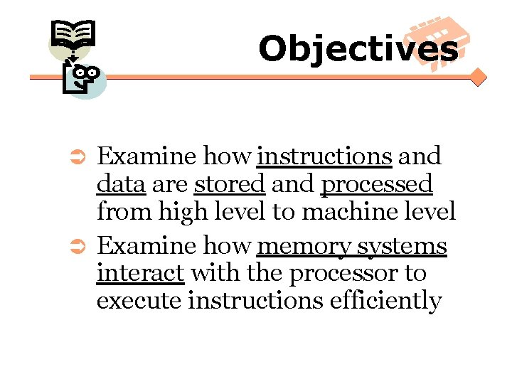 Objectives Examine how instructions and data are stored and processed from high level to