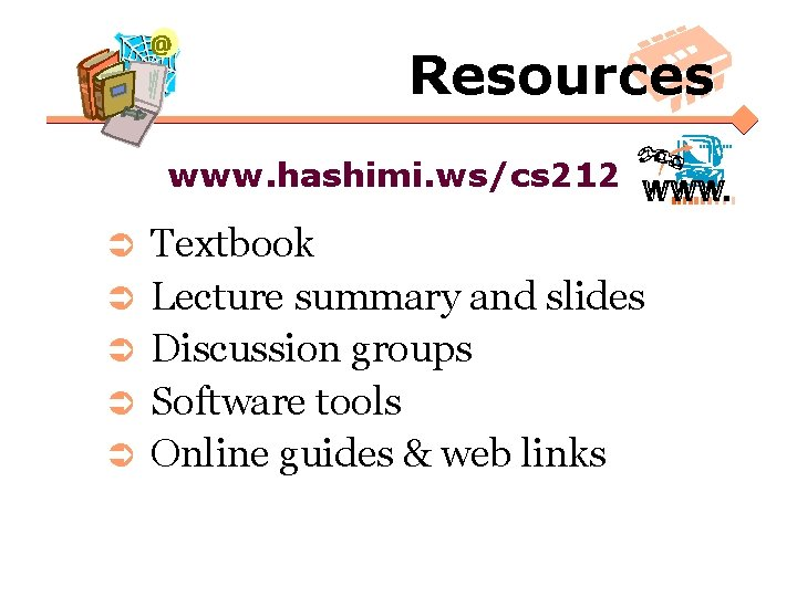 @ Resources www. hashimi. ws/cs 212 Ü Ü Ü Textbook Lecture summary and slides