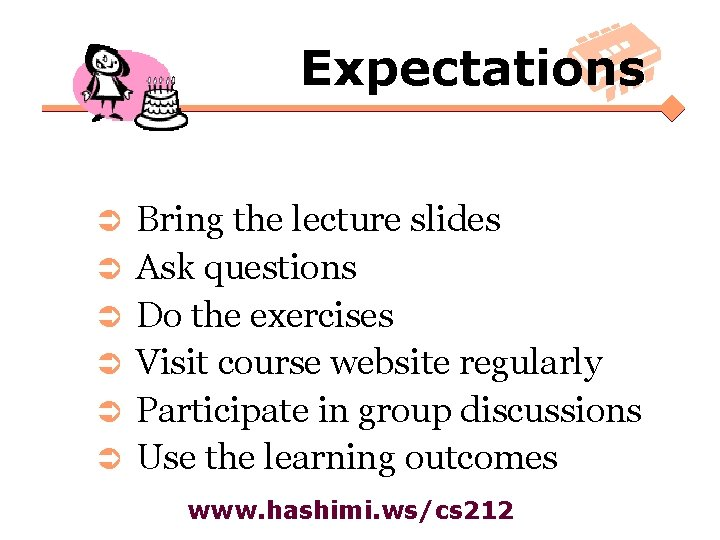 Expectations Ü Ü Ü Bring the lecture slides Ask questions Do the exercises Visit