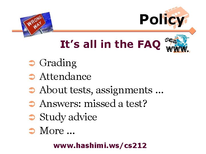 Policy It's all in the FAQ Ü Ü Ü Grading Attendance About tests, assignments