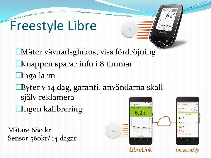 Freestyle Libre �Mäter vävnadsglukos, viss fördröjning �Knappen sparar info i 8 timmar �Inga larm