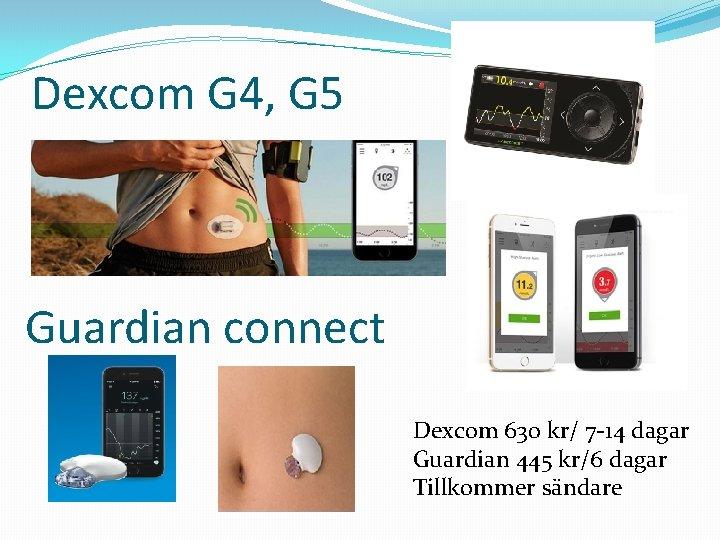 Dexcom G 4, G 5 Guardian connect Dexcom 630 kr/ 7 -14 dagar Guardian