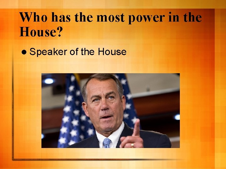 Who has the most power in the House? l Speaker of the House