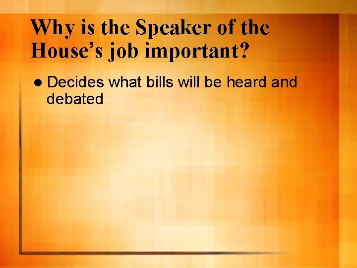Why is the Speaker of the House's job important? l Decides debated what bills