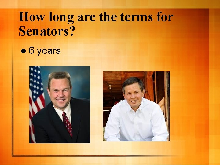 How long are the terms for Senators? l 6 years